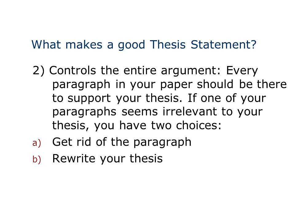 what make a good thesis statement Elements of a thesis statement august 2006 revised  a good thesis is specific to the facts being discussed and shows the precise relationship among them.