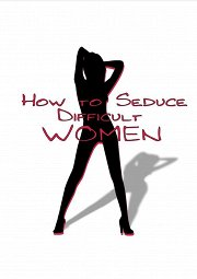 Постер Как соблазнять труднодоступных женщин