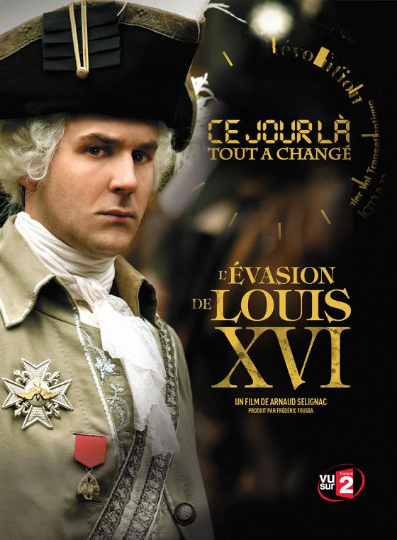День, изменивший ход истории: Побег Людовика XVI 21 июня 1791 года (Ce jour là, tout a changé. L'évasion de Louis XVI)